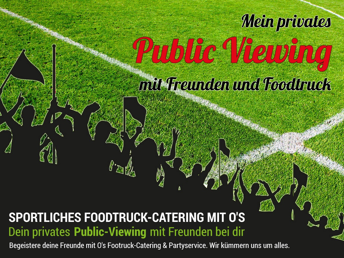 Public Viewing, Foodtruck, Partyservice, Catering, Fußball WM, Street Food, Fußball live im TV, Party, zu Hause, 2018